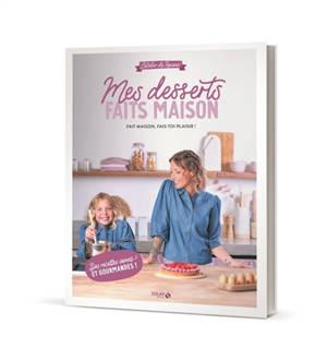 Mes desserts faits maison : l'atelier de Roxane : fait maison, fais-toi plaisir !