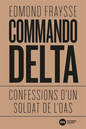 Commando Delta : confessions d'un soldat de l'OAS