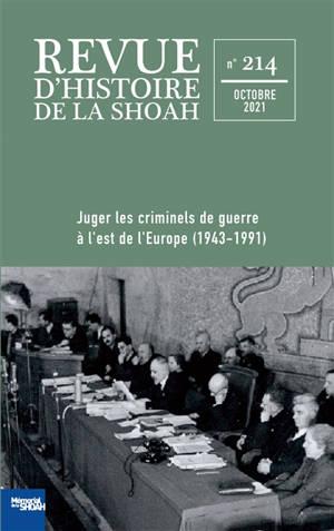 Revue d'histoire de la Shoah. n° 214, Juger les criminels de guerre à l'Est de l'Europe (1943-1991)