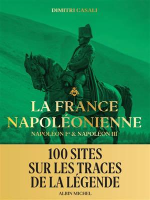 La France napoléonienne : Napoléon Ier & Napoléon III