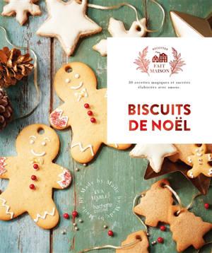 Biscuits de Noël : 50 recettes magiques et sucrées élaborées avec amour