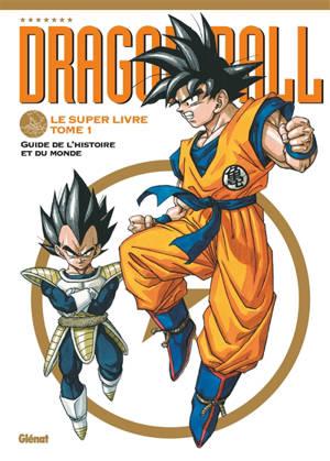 Dragon ball : le super livre. Volume 1, L'histoire et l'univers