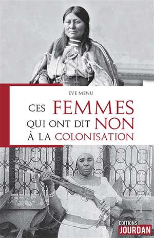 Ces femmes qui ont dit non à la colonisation