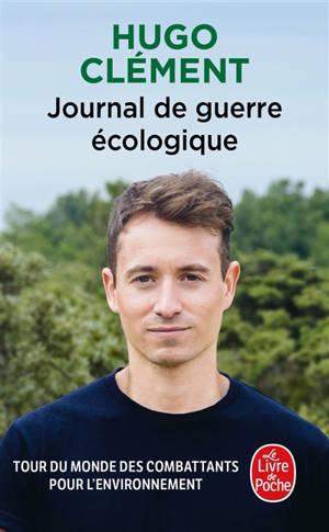 Journal de guerre écologique : tour du monde des combattants pour l'environnement