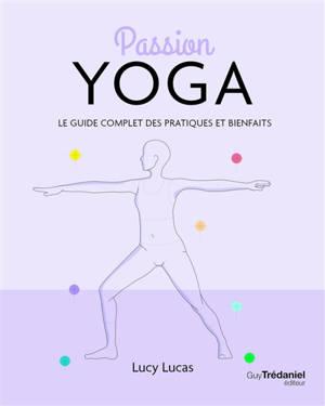 Passion yoga : le guide complet des pratiques et bienfaits