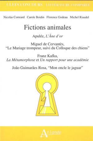 Fictions animales : Apulée, L'âne d'or ; Miguel de Cervantès, Le mariage trompeur, suivi du Colloque des chiens ; Franz Kafka, La métamorphose et Un rapport pour une académie ; Joao Guimaraes Rosa, Mon oncle le jaguar