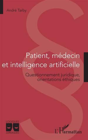 Patient, médecin et intelligence artificielle : questionnement juridique, orientations éthiques