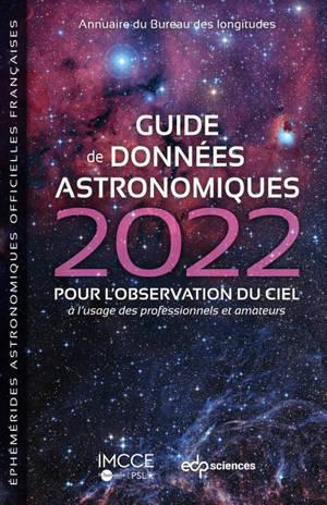 Guide de données astronomiques 2022 : pour l'observation du ciel, à l'usage des professionnels et amateurs : annuaire du Bureau des longitudes, éphémérides astronomiques officielles françaises