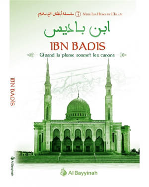 Les héros de l'islam. Volume 3, Ibn Badis : quand la plume soumet les canons
