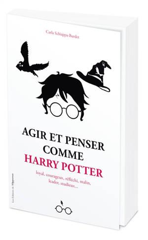 Agir et penser comme Harry Potter : loyal, courageux, réfléchi, malin, leader, studieux...