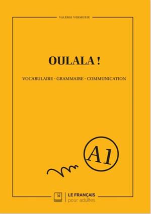 Oulala ! : vocabulaire, grammaire, communication : A1