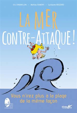 La mer contre-attaque ! : vous n'irez plus à la plage de la même façon