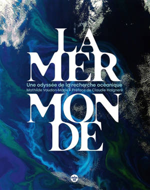 La mer monde : une odyssée de la recherche océanique