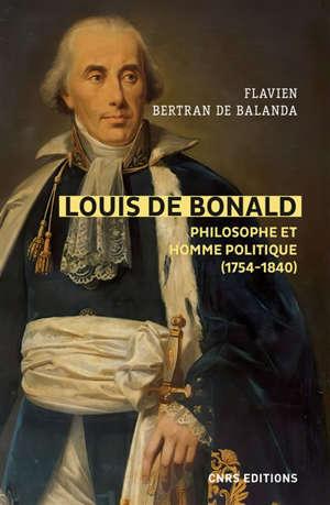 Louis de Bonald : philosophe et homme politique (1754-1840) : une tradition dans la modernité, une modernité dans la tradition