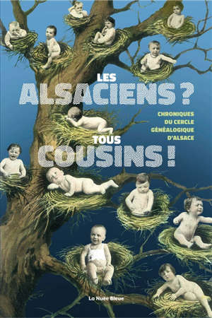 Les Alsaciens ? Tous cousins ! : chroniques du Cercle généalogique d'Alsace