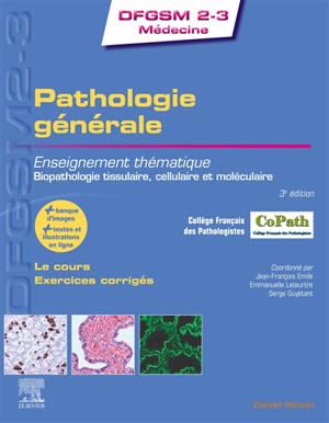 Pathologie générale : enseignement thématique, biopathologie tissulaire, cellulaire et moléculaire : le cours, exercices corrigés
