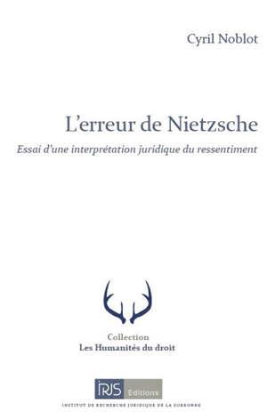 L'erreur de Nietzsche : essai d'une interprétation juridique du ressentiment