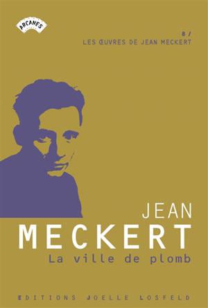 Les oeuvres de Jean Meckert. Volume 8, La ville de plomb