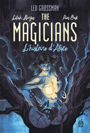 The magicians. Volume 1, L'histoire d'Alice