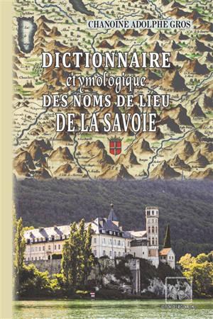 Dictionnaire étymologique des noms de lieu de la Savoie