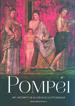 Pompéi : art, histoire et vie au coeur de la cité ensevelie