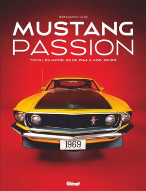 Mustang passion : tous les modèles de 1964 à nos jours