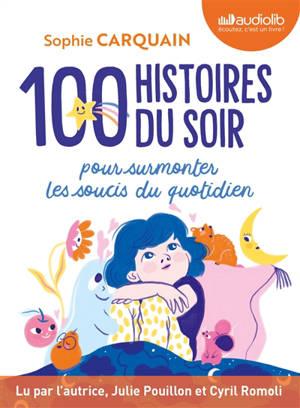 100 histoires du soir : pour surmonter les soucis du quotidien