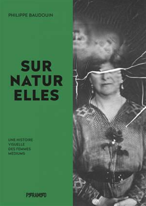 Surnaturelles : une histoire visuelle des femmes médiums