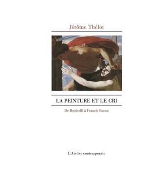 La peinture et le cri : de Botticelli à Francis Bacon