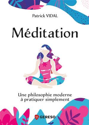 Méditation : une philosophie moderne à pratiquer simplement