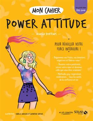 Mon cahier power attitude : pour réveiller votre force intérieure !