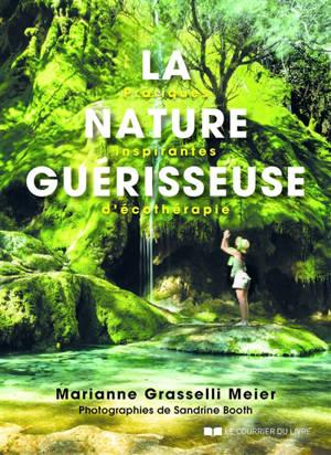 La nature guérisseuse : pratiques inspirantes d'écothérapie