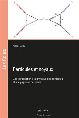 Particules et noyaux : une introduction à la physique des particules et à la physique nucléaire