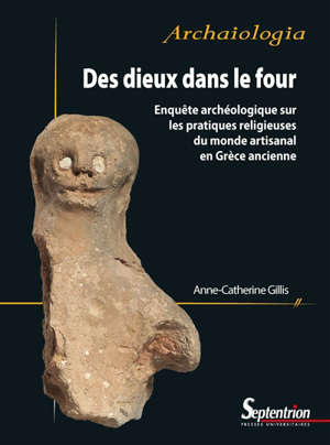 Des dieux dans le four : enquête archéologique sur les pratiques religieuses du monde artisanal en Grèce ancienne