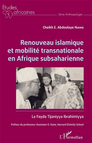 Renouveau islamique et mobilité transnationale en Afrique subsaharienne : la Fayda Tijaniyya Ibrahimiyya
