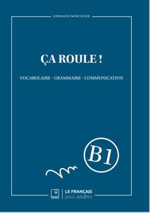 Ca roule ! : vocabulaire, grammaire, communication : B1