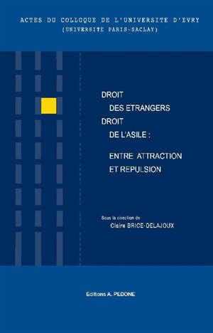 Droit des étrangers-droit de l'asile : entre attraction et répulsion : actes du colloque de l'université d'Evry (université Paris-Saclay) du 4 mars 2020