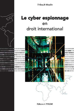 Le cyber espionnage en droit international