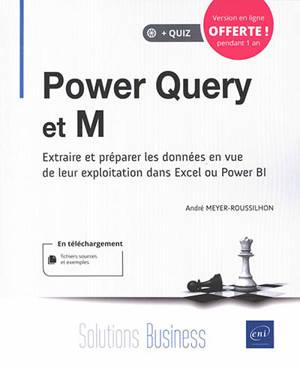 Power Query et M : extraire et préparer les données en vue de leur exploitation dans Excel et Power BI