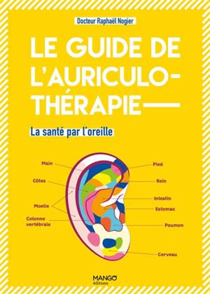 Le guide de l'auriculothérapie : la santé par l'oreille