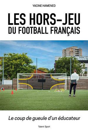 Les hors-jeu du football français : le coup de gueule d'un éducateur