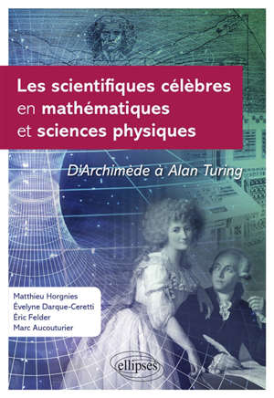 Les scientifiques célèbres en mathématiques et sciences physiques : d'Archimède à Alan Turing