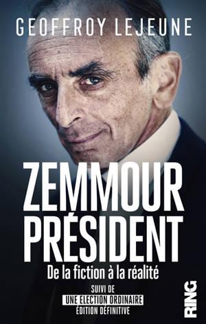 Zemmour président : de la fiction à la réalité; Suivi de Une élection ordinaire : édition définitive