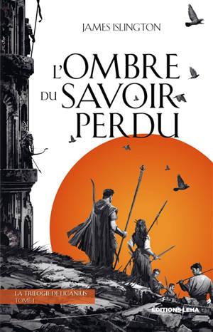 La trilogie de Licanius. Volume 1, L' ombre du savoir perdu