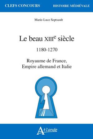 Le beau XIIIe siècle : 1180-1270 : royaume de France, Empire allemand et Italie