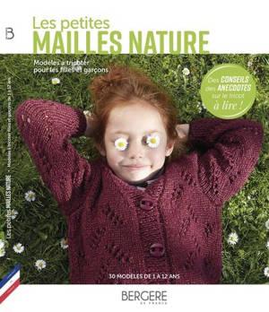 Les petites mailles nature : modèles à tricoter pour les filles et garçons : 30 modèles de 1 à 12 ans