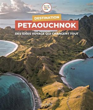 Destination Petaouchnok : des idées voyage qui changent tout