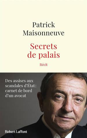 Secrets de palais : des assises aux scandales d'Etat : carnet de bord d'un avocat