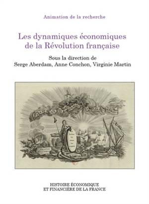 Les dynamiques économiques de la Révolution française : colloque des 7 et 8 juin 2018
