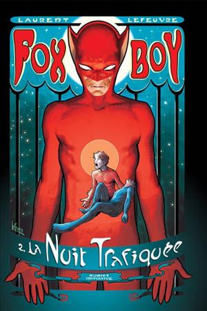 Fox-Boy. Volume 2, La nuit trafiquée